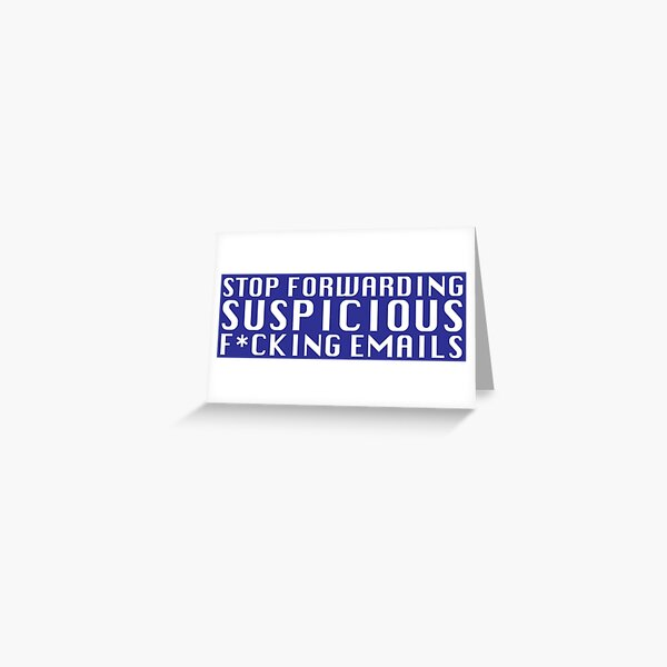 Stop Forwarding Suspicious F*cking Emails Greeting Card