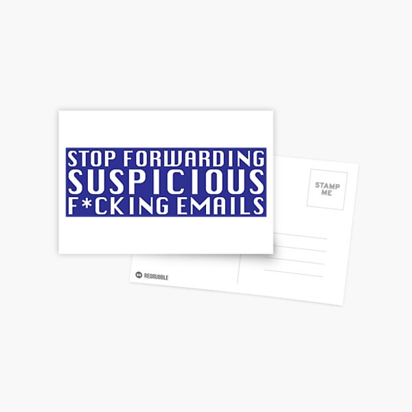 Stop Forwarding Suspicious F*cking Emails Postcard