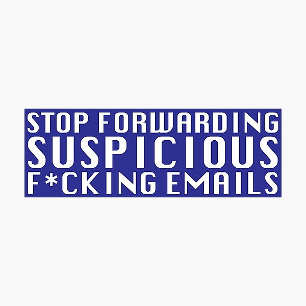 Stop Forwarding Suspicious F*cking Emails Photographic Print