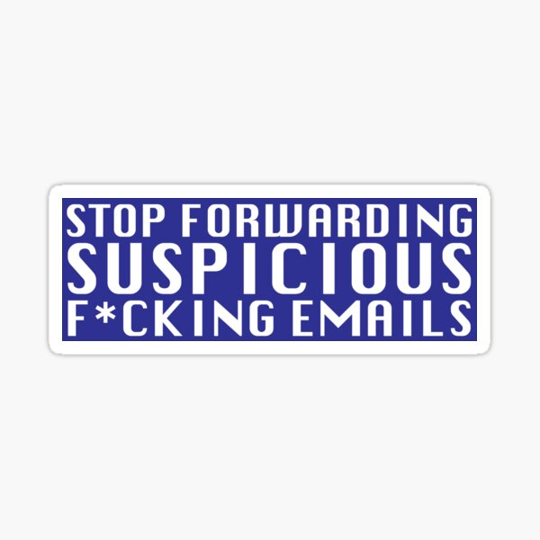 Stop Forwarding Suspicious F*cking Emails Sticker