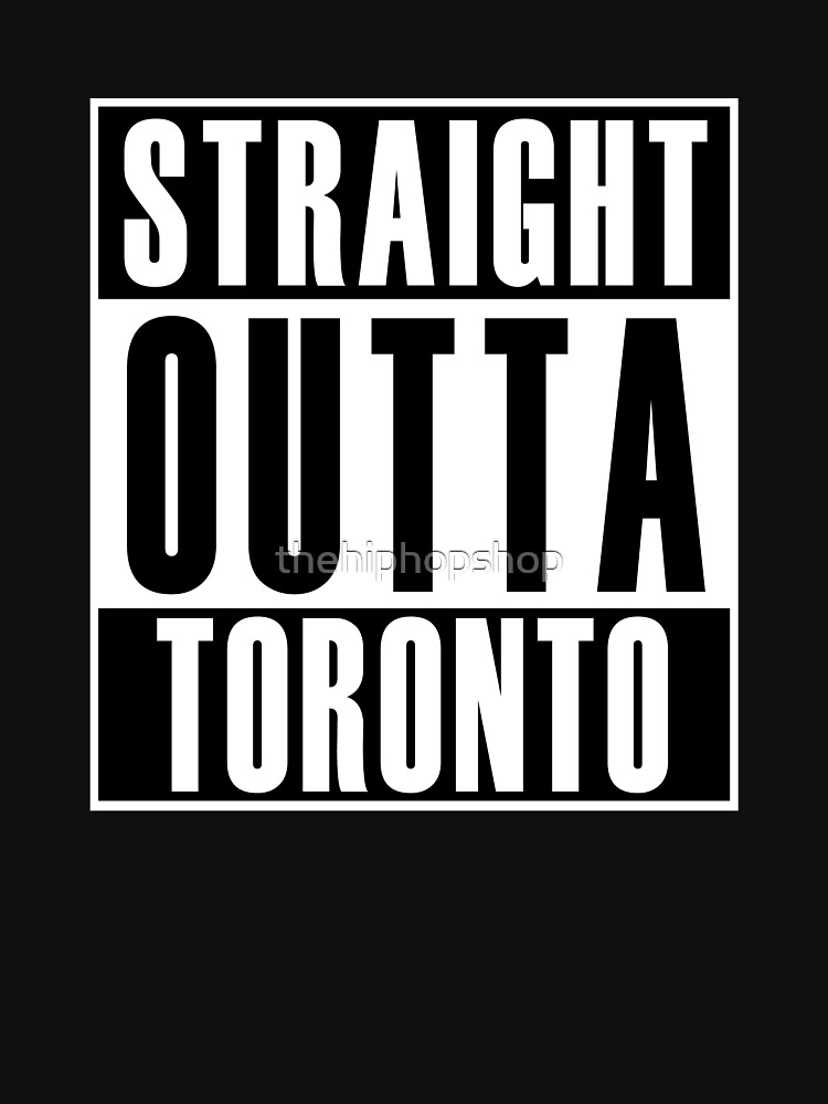 Straight Outta Toronto by thehiphopshop
