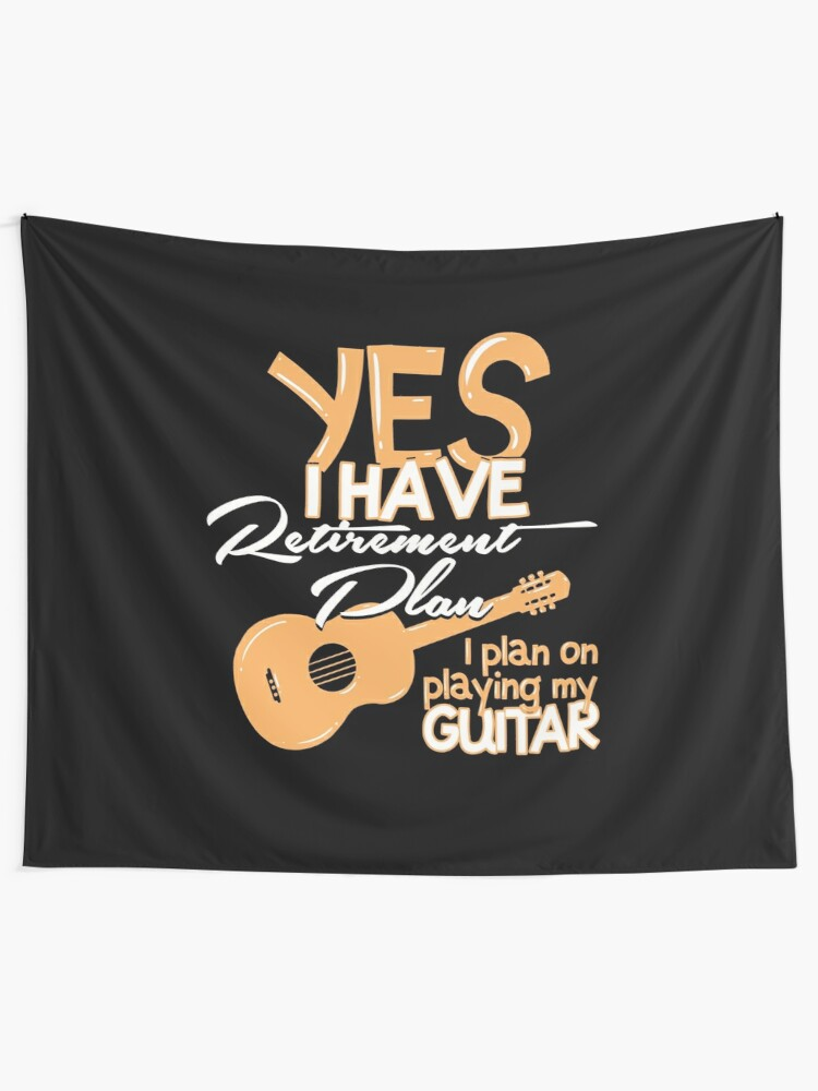 Funny Quotes Retirement Plan Guitar Player Tapestry By Shirtontour Redbubble