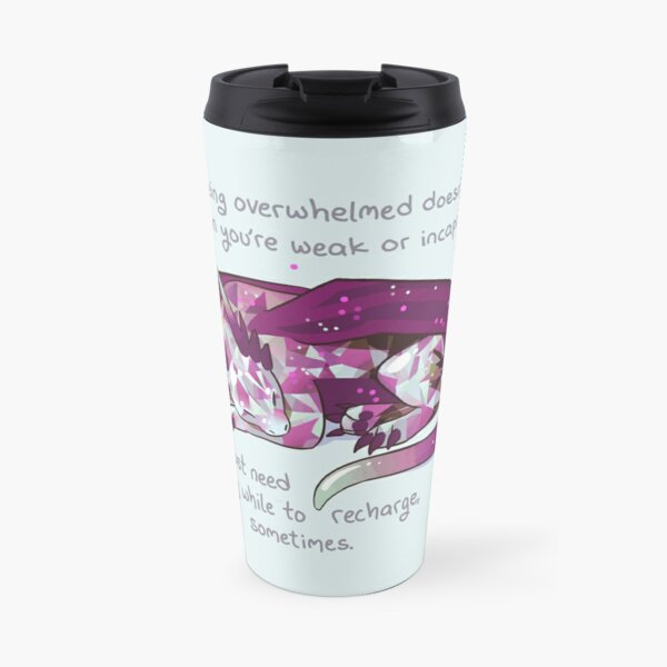 """Being overwhelmed doesn't mean you're weak or incapable"" Gemstone Dragon Travel Mug"