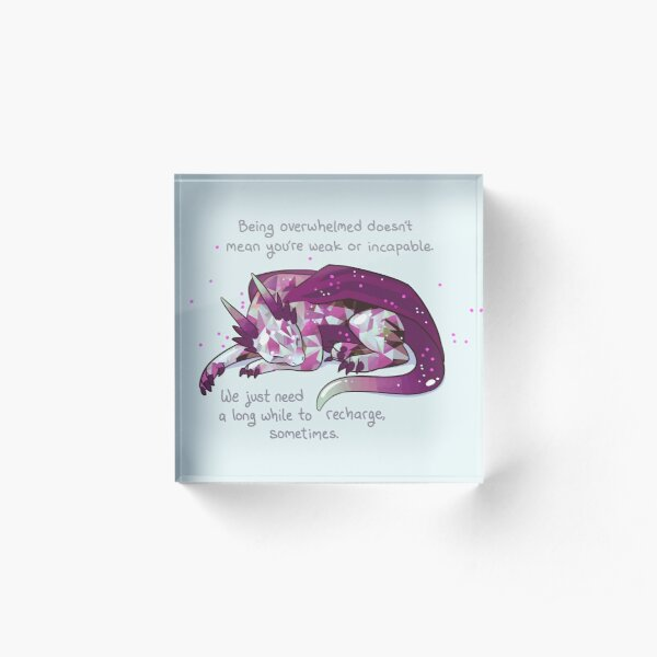 """Being overwhelmed doesn't mean you're weak or incapable"" Gemstone Dragon Acrylic Block"