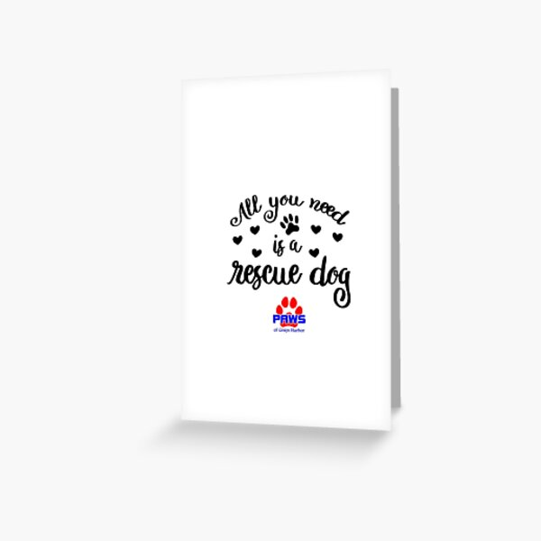 All you need is a rescue dog  Greeting Card