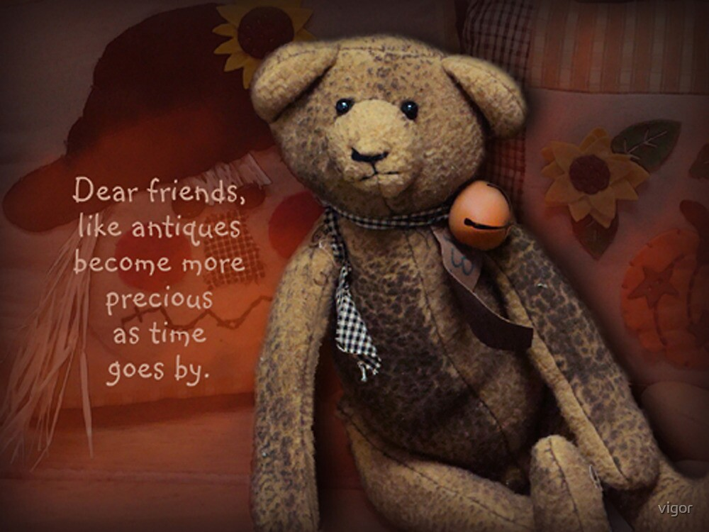 dear friends are like antiques by vigor