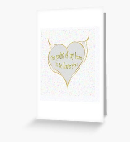 The point of my heart Greeting Card