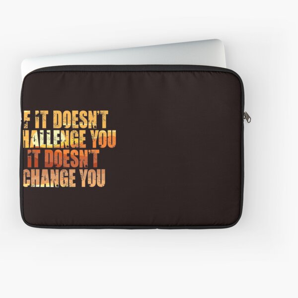 If It Doesn't Challenge You It Doesn't Change You, Motivational Quotes, Reaching Life Goals, Inspiration  Laptop Sleeve