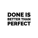 DONE IS BETTER THAN PERFECT - MOTIVATION QUOTE  by IdeasForArtists