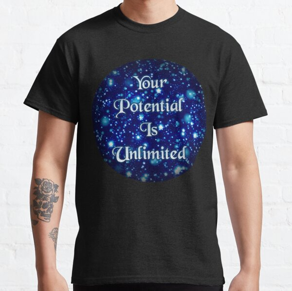 Your Potential Is Unlimited  Classic T-Shirt
