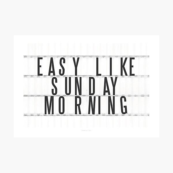 Easy Like Sunday Morning Photographic Print