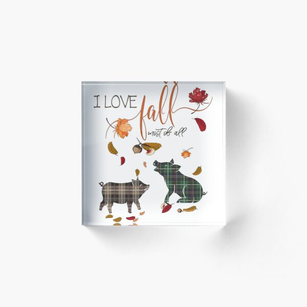 Pig Lovers - I Love Fall Most of All  Acrylic Block