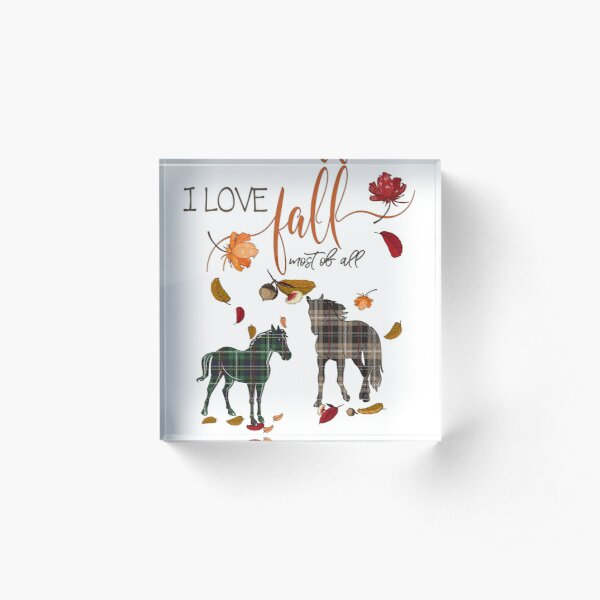 Horse Lovers - I Love Fall Most of All  Acrylic Block