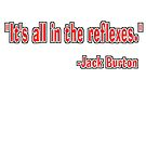 """""""It's all in the reflexes."""" - Jack Burton by SynthOverlord"""