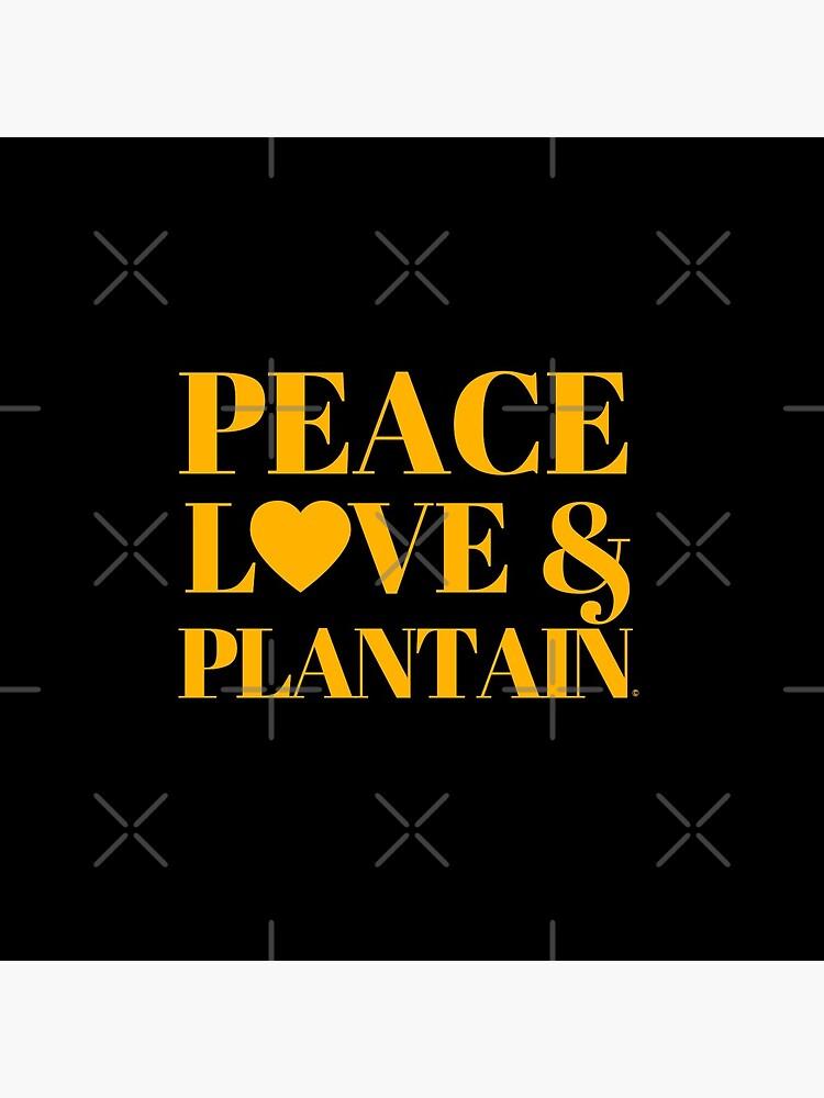 Peace, Love & Plantain by dankrah
