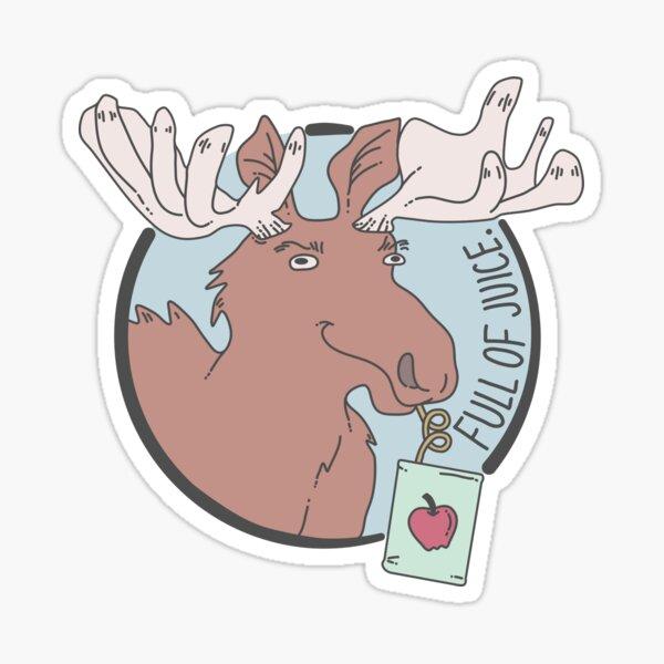 a moose full of juice Sticker