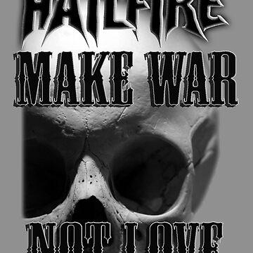 Hailfire Make War Not Love by mattwestpfahl