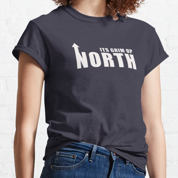 Its Grim Up North Classic T-Shirt
