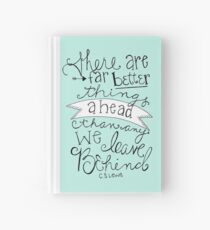 """There Are Far Better Things Ahead Than Any We Leave Behind"" Quote Print Hardcover Journal"