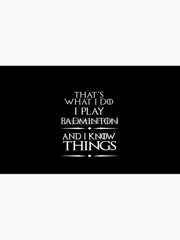 That's What I Do I Play badminton and i know things  Funny Badminton  by handcraftline