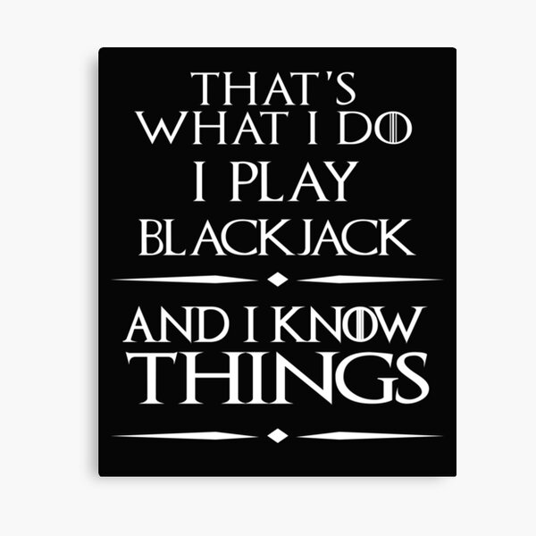 C'est ce que je fais, je joue au blackjack et je sais des choses Impression sur toile