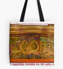 The painted ponies go up and down Tote Bag