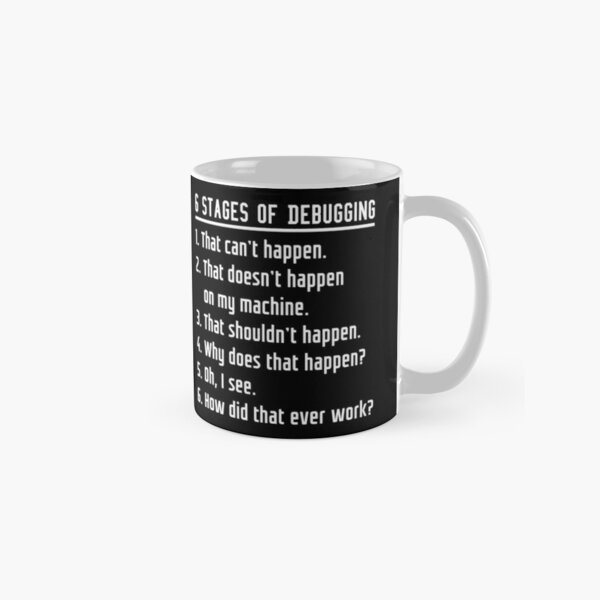 Six Stages of Debugging Funny Software Development Design White Text Classic Mug