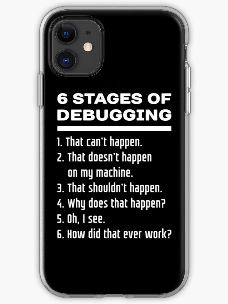 Six Stages Of Debugging Funny Software Development Design White Text Iphone Case Cover By Ramiro Redbubble