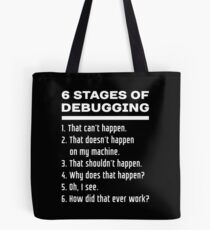 Six Stages of Debugging Funny Software Development Design White Text Tote Bag