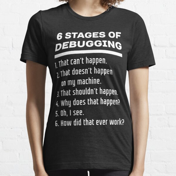 Six Stages of Debugging Funny Software Development Design White Text Essential T-Shirt