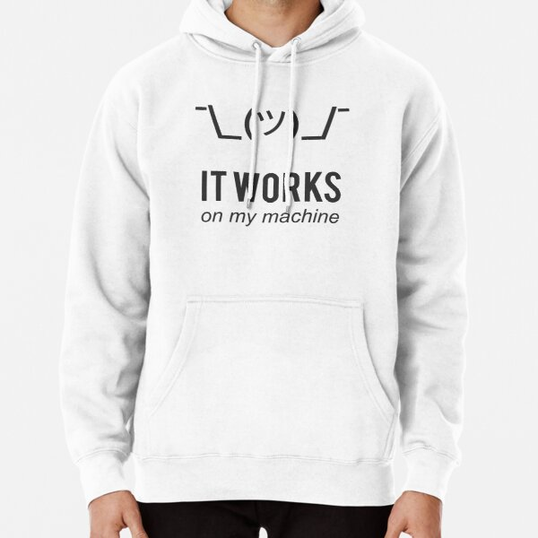 Shrug It Works On My Machine Funny Programmer Excuse Black Design Pullover Hoodie