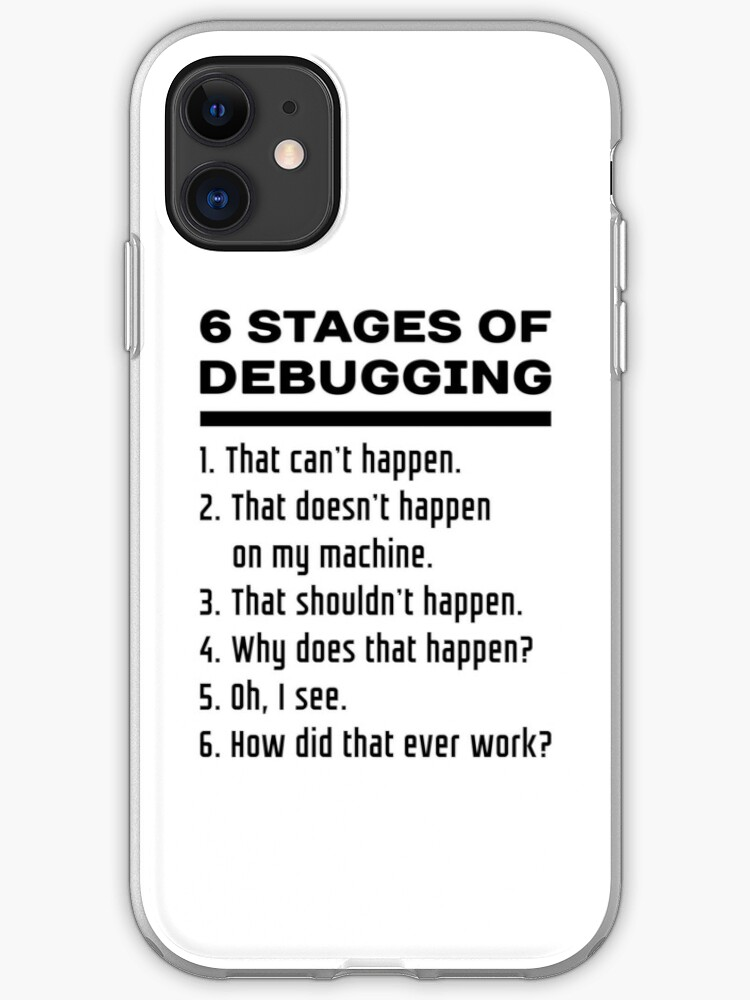 Six Stages Of Debugging Funny Software Development Design Black Text Iphone Case Cover By Ramiro Redbubble