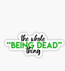 Beetlejuice- The Whole Being Dead Thing Sticker