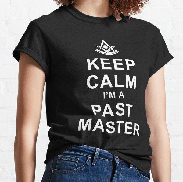 Freemason Keep Calm I'm a Past Master Masonic Past Master Classic T-Shirt