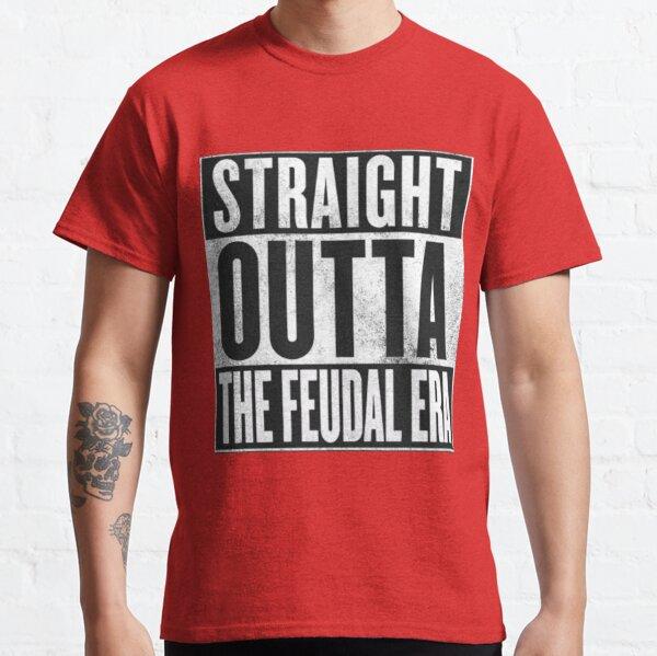 Directamente fuera de la era feudal Camiseta clásica