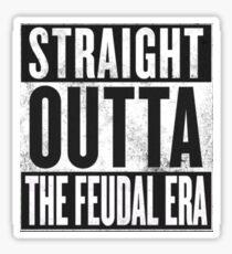 Straight Outta the Feudal Era Sticker