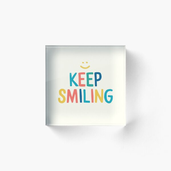 Keep Smiling - Colorful Happy Quote Acrylic Block