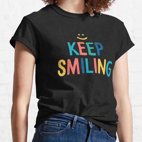 Keep Smiling - Colorful Happy Quote Classic T-Shirt