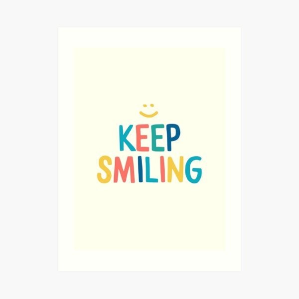 Keep Smiling - Colorful Happy Quote Art Print