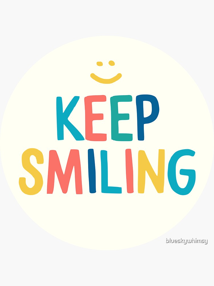 Keep Smiling - Colorful Happy Quote by blueskywhimsy