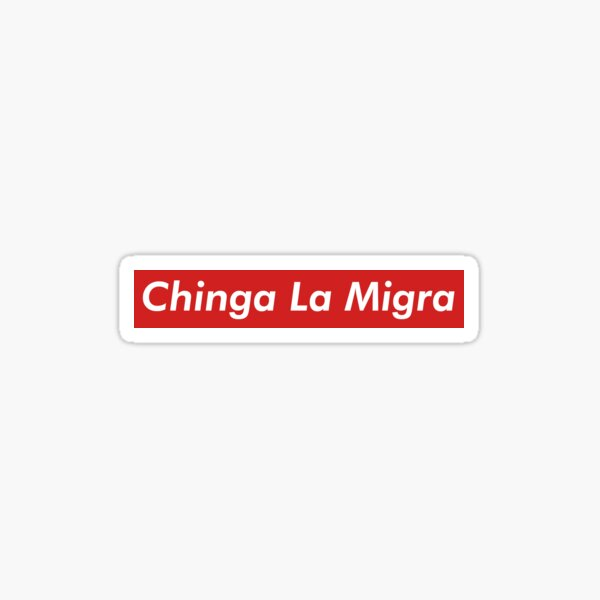 Chinga La Migra Sticker