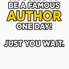 I'm going to be a famous author one day. Just you wait. by NourZikra