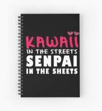 Kawaii in the streets. Senpai in the sheets Spiral Notebook