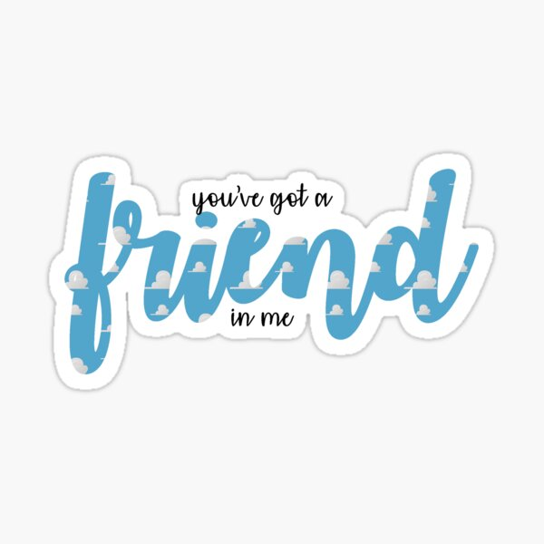 You've Got a Friend in Me Sticker