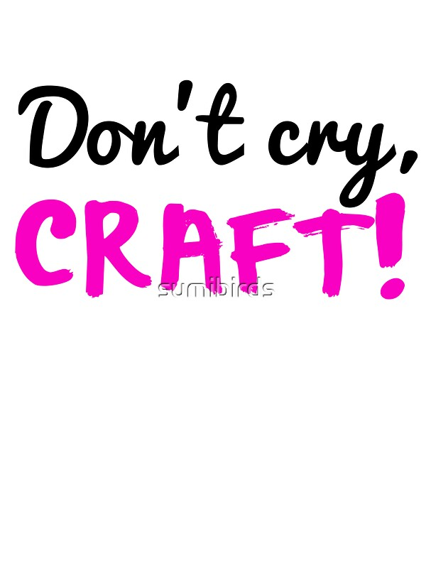 Don 39 t cry craft stickers by sumibirds redbubble for Don t cry craft