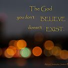 """""""The God you don't believe in... by EvaBridget"""