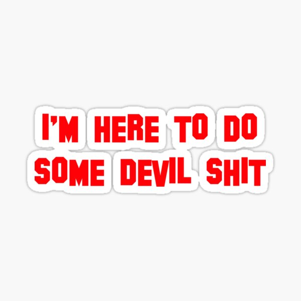 I'm Here To Do Some Devil Shit  Sticker