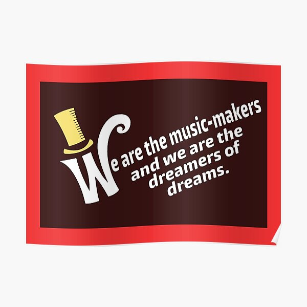 We are the music-makers and we are the dreamers of dreams Poster