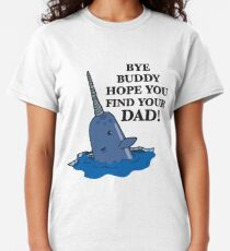 Bye Buddy Hope You Find Your Dad! Classic T-Shirt