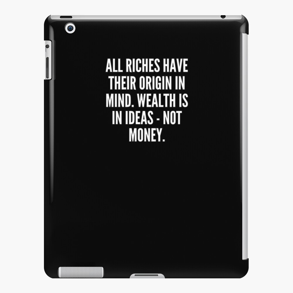 All riches have their origin in mind Wealth is in ideas not money Funda y vinilo para iPad